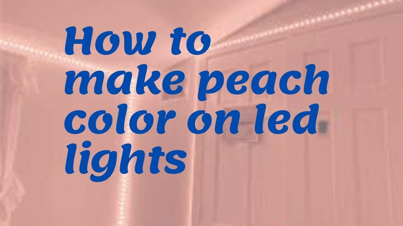 How to make peach color on led lights