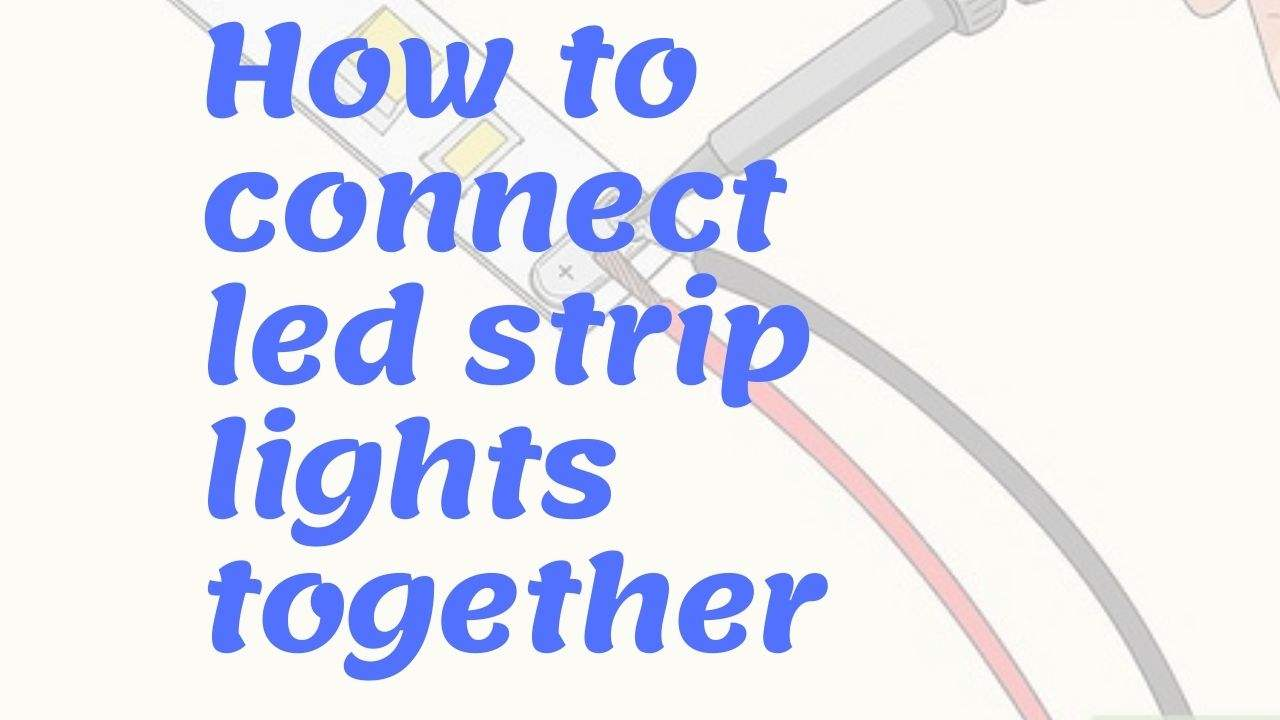 How to connect led strip lights together
