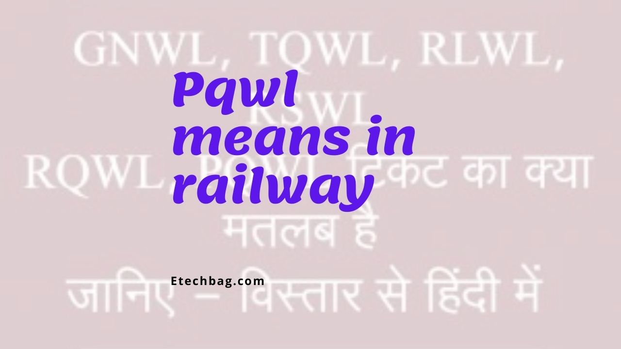 Pqwl means in railway