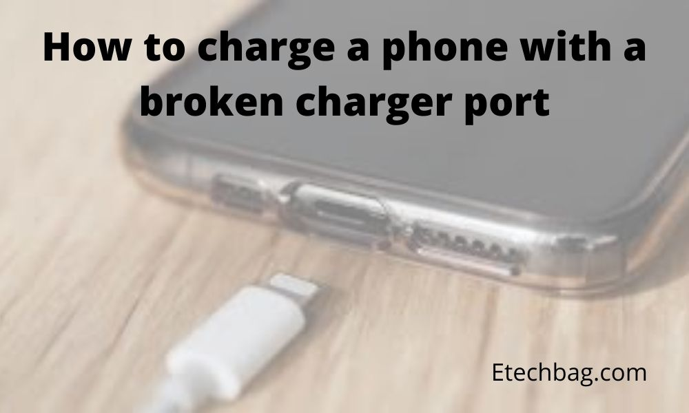 how to charge a phone with a broken charger port