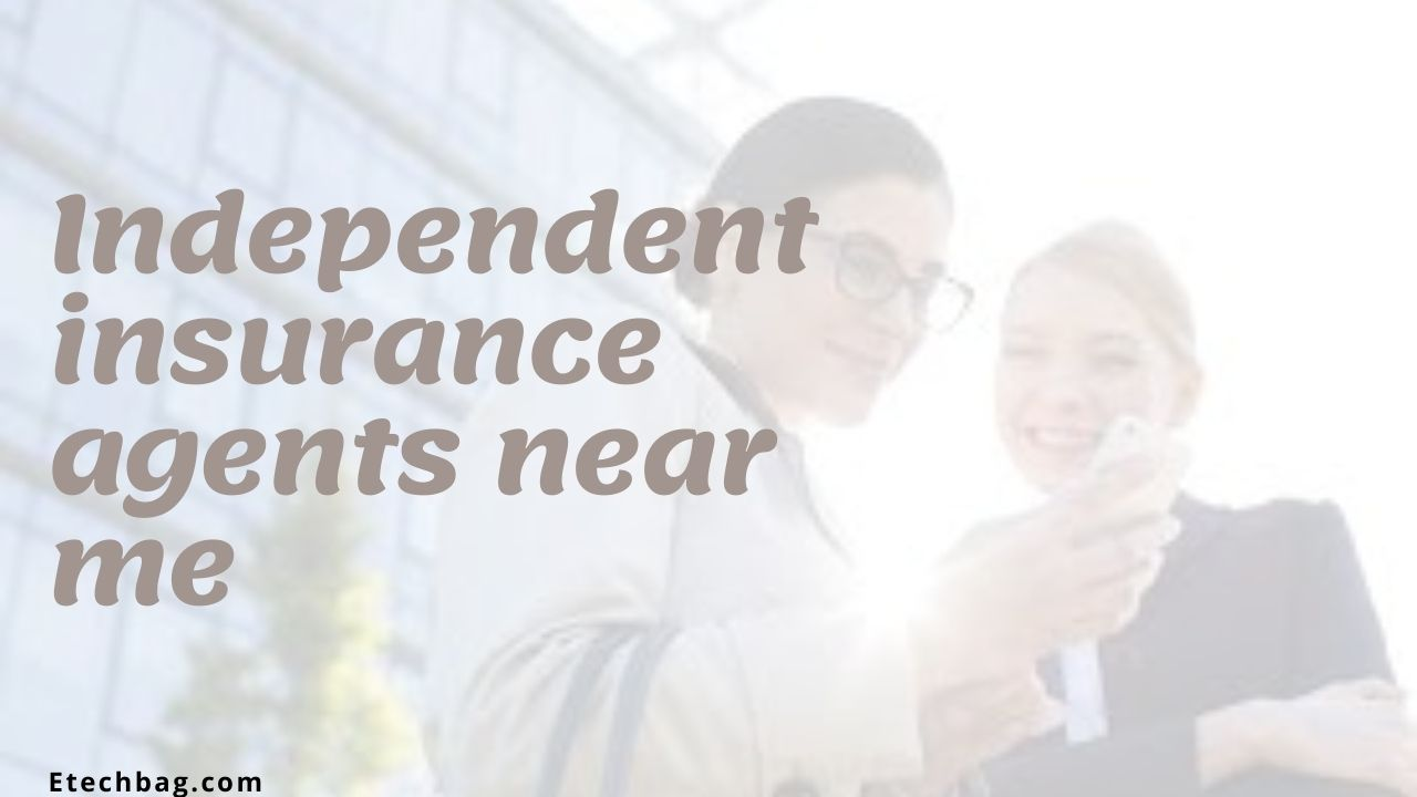 Independent insurance agents near me